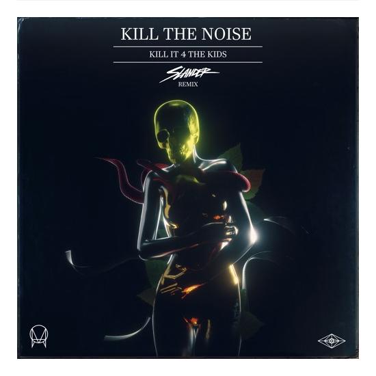 Kill The Noise – Kill It 4 The Kids (Slander Remix)