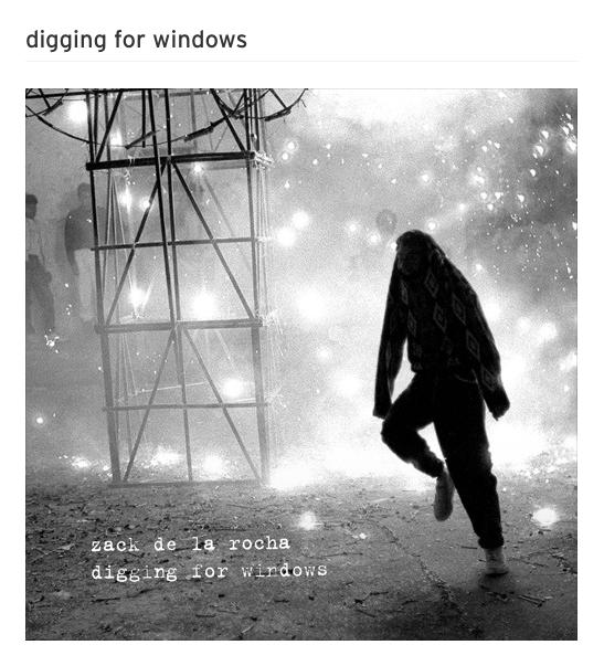 New track Zack de la Rocha! «Digging for windows»